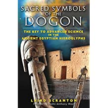 Sacred Symbols of the Dogon: The Key to Advanced Science in the Ancient Egyptian Hieroglyphs (English Edition)