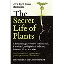 The Secret Life of Plants: A Fascinating Account of the Physical, Emotional, and Spiritual Relations Between Plants and Man (English Edition)