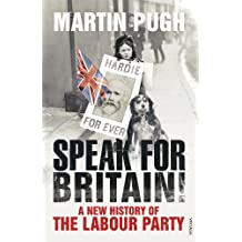 Speak for Britain!: A New History of the Labour Party (English Edition)