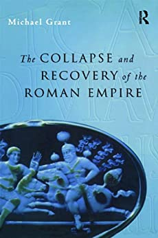 """""""Collapse and Recovery of the Roman Empire (Routledge Key Guides) (English Edition)"""",作者:[Grant, Michael]"""
