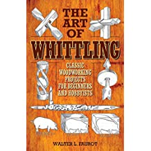 The Art of Whittling: Classic Woodworking Projects for Beginners and Hobbyists (English Edition)