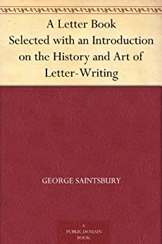"""""""A Letter Book Selected with an Introduction on the History and Art of Letter-Writing (免费公版书) (English Edition)"""",作者:[Saintsbury,George]"""