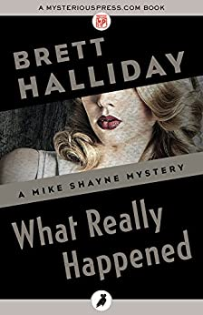 """What Really Happened (The Mike Shayne Mysteries Book 23) (English Edition)"",作者:[Halliday, Brett]"