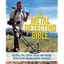 The Metal Detecting Bible: Helpful Tips, Expert Tricks and Insider Secrets for Finding Hidden Treasures (English Edition)