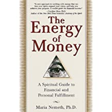 The Energy of Money: A Spiritual Guide to Financial and Personal Fulfillment (English Edition)