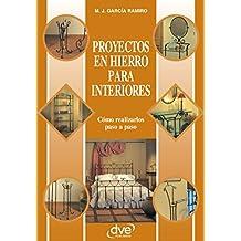 Proyectos en hierro para interiores (Spanish Edition)
