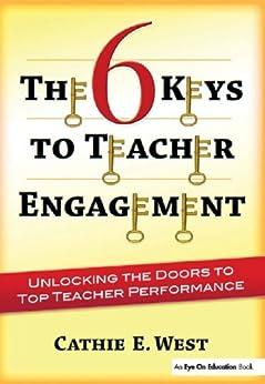 """The 6 Keys to Teacher Engagement: Unlocking the Doors to Top Teacher Performance (English Edition)"",作者:[West, Cathie]"