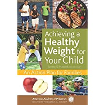 Achieving a Healthy Weight for Your Child: An Action Plan for Families (English Edition)