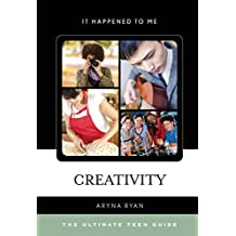 Creativity: The Ultimate Teen Guide (It Happened to Me Book 43) (English Edition)