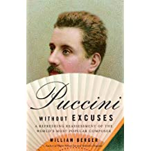 Puccini Without Excuses: A Refreshing Reassessment of the World's Most Popular Composer (English Edition)