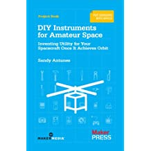 DIY Instruments for Amateur Space: Inventing Utility for Your Spacecraft Once It Achieves Orbit (English Edition)