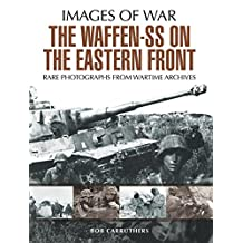 The Waffen SS on the Eastern Front: A Photographic Record of the Waffen SS in the East (Images of War) (English Edition)
