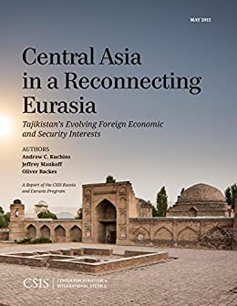 """""""Central Asia in a Reconnecting Eurasia: Tajikistan's Evolving Foreign Economic and Security Interests (CSIS Reports) (English Edition)"""",作者:[Kuchins, Andrew C., Mankoff, Jeffrey, Backes, Oliver]"""