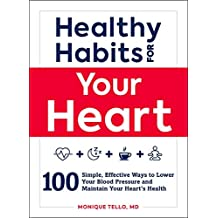 Healthy Habits for Your Heart: 100 Simple, Effective Ways to Lower Your Blood Pressure and Maintain Your Heart's Health (English Edition)
