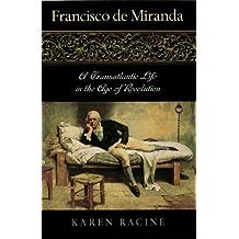 Francisco de Miranda: A Transatlantic Life in the Age of Revolution (Latin American Silhouettes) (English Edition)