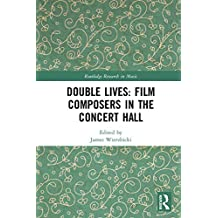 Double Lives: Film Composers in the Concert Hall (Routledge Research in Music) (English Edition)