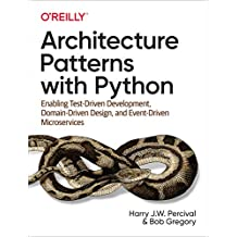 Architecture Patterns with Python: Enabling Test-Driven Development, Domain-Driven Design, and Event-Driven Microservices (English Edition)