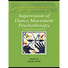 Supervision of Dance Movement Psychotherapy: A Practitioner's Handbook (Supervision in the Arts Therapies) (English Edition)