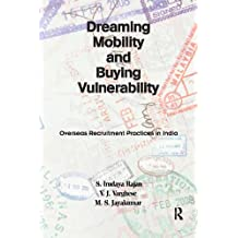 Dreaming Mobility and Buying Vulnerability: Overseas Recruitment Practices in India (English Edition)