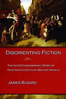"""Disorienting Fiction: The Autoethnographic Work of Nineteenth-Century British Novels (English Edition)"",作者:[Buzard, James]"