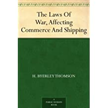 The Laws Of War, Affecting Commerce And Shipping (English Edition)