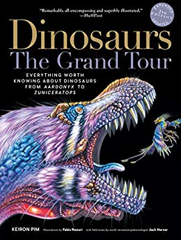 """Dinosaurs—The Grand Tour, Second Edition: Everything Worth Knowing About Dinosaurs from Aardonyx to Zuniceratops (English Edition)"",作者:[Pim, Keiron]"