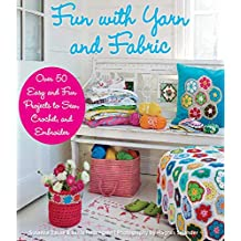 Fun with Yarn and Fabric: More Than 50 Easy and Fun Projects to Sew, Crochet (English Edition)