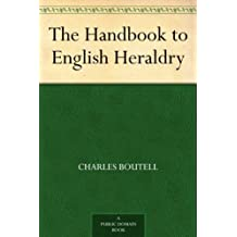 The Handbook to English Heraldry (English Edition)