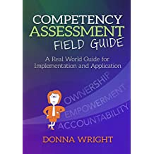 Competency Assessment Field Guide: A Real World Guide for Implementation and Application (English Edition)