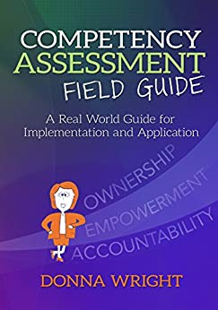 """Competency Assessment Field Guide: A Real World Guide for Implementation and Application (English Edition)"",作者:[Donna K. Wright]"