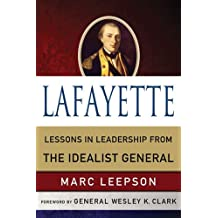 Lafayette: Lessons in Leadership from the Idealist General (World Generals Series) (English Edition)