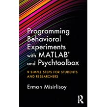 Programming Behavioral Experiments with MATLAB and Psychtoolbox: 9 Simple Steps for Students and Researchers (English Edition)
