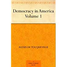 Democracy in America ¿ Volume 1 (English Edition)