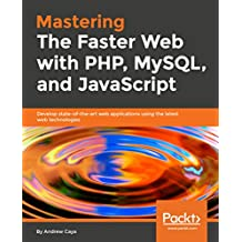 Mastering The Faster Web with PHP, MySQL, and JavaScript: Develop state-of-the-art web applications using the latest web technologies (English Edition)