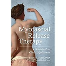Myofascial Release Therapy: A Visual Guide to Clinical Applications (English Edition)
