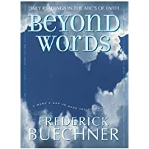 Beyond Words: Daily Readings in the ABC's of Faith (Buechner, Frederick) (English Edition)