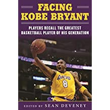 Facing Kobe Bryant: Players, Coaches, and Broadcasters Recall the Greatest Basketball Player of His Generation (English Edition)