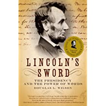 Lincoln's Sword: The Presidency and the Power of Words (English Edition)