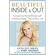 Beautiful Inside and Out: Conquering Thyroid Disease with a Healthy, Happy, ',Thyroid Sexy', Life (English Edition)