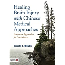 Healing Brain Injury with Chinese Medical Approaches: Integrative Approaches for Practitioners (English Edition)
