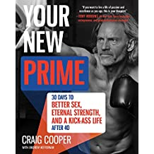 Your New Prime: 30 Days to Better Sex, Eternal Strength, and a Kick Ass Life After 40 (English Edition)