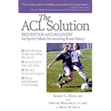 The ACL Solution: Prevention and Recovery for Sports' Most Devastating Knee Injury (English Edition)