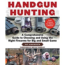 Handgun Hunting: A Comprehensive Guide to Choosing and Using the Right Firearms for Big and Small Game (English Edition)