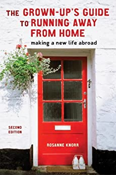 """""""The Grown-Up's Guide to Running Away from Home, Second Edition: Making a New Life Abroad (English Edition)"""",作者:[Knorr, Rosanne]"""