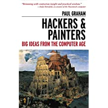 Hackers & Painters: Big Ideas from the Computer Age (English Edition)