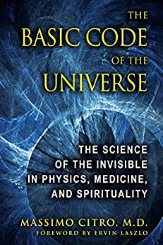 """The Basic Code of the Universe: The Science of the Invisible in Physics, Medicine, and Spirituality (English Edition)"",作者:[Massimo Citro, Ervin Laszlo]"