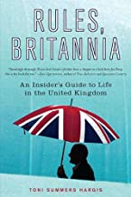 Rules, Britannia: An Insider's Guide to Life in the United Kingdom (English Edition)