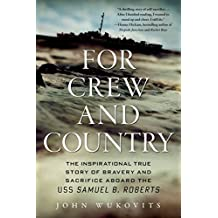 For Crew and Country: The Inspirational True Story of Bravery and Sacrifice Aboard the USS Samuel B. Roberts (English Edition)
