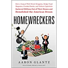 Homewreckers: How a Gang of Wall Street Kingpins, Hedge Fund Magnates, Crooked Banks, and Vulture Capitalists Suckered Millions Out of Their Homes and Demolished the American Dream (English Edition)
