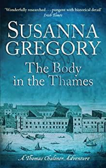 """""""The Body In The Thames: 6 (Adventures of Thomas Chaloner) (English Edition)"""",作者:[Gregory, Susanna]"""